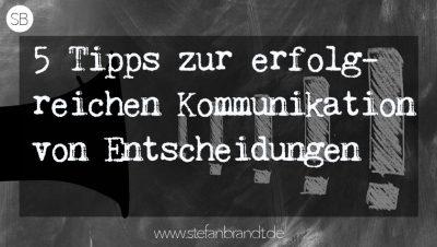 entscheidungen kommunizieren: fuenf tipps In Führung Gehen www.stefanbrandt.de
